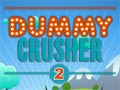 Dummy crusher 2